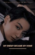 My enemy became my home || Jeon Jungkook by maknaefiction