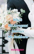 When Mr.Arrogant Marries Ms.Stubborn by moniagnes