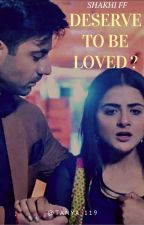 || Shakhi FF - Deserve To Be Loved? || by tanya_119