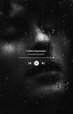 Coffee Depression (BWWM) by WordsinQoutes1