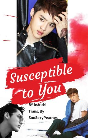 Susceptible To You ( trans.) Susceptible a ti. by SooSexyPeaches