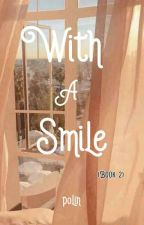 With A Smile (Book 2) by polin012104
