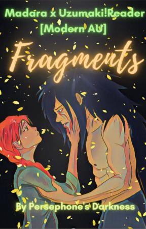 Fragments [Madara x Reader ][Modern AU!🍋] by Persephones_Darkness