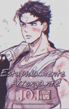 Estupidamente Arrogante! (☆Fanfic☆), de Apenas_Kori