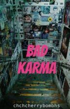 BAD KARMA // h.s by chchcherrybombhs