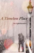 A Timeless Place by TheNightMarauder