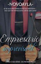Empresário imprevisível - livro 3 da série: Os Mendonça by novoayla