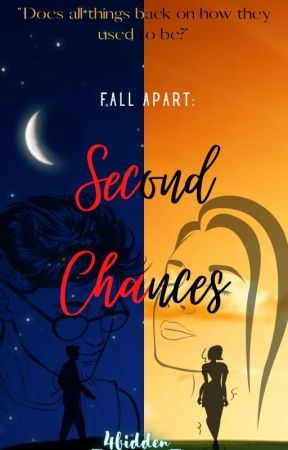 Fall Apart: Second Chances by _4bidden_