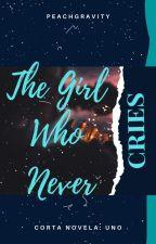The Girl Who Never Cries (Corta Novela: Uno) by PeachGravity