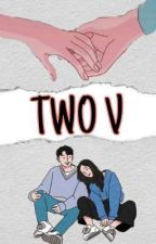 TWO V by kasihyolanda