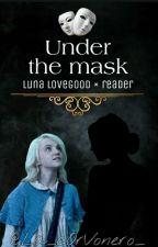 Uɴᴅᴇʀ Tʜᴇ Mᴀsᴋ {Luna lovegood × Reader} by La_cOrVonero_