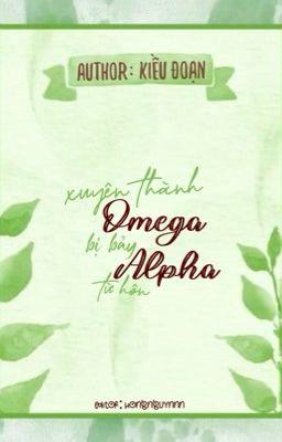 [ABO-Edit] Xuyên thành Omega bị bảy Alpha từ hôn