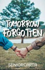 Tomorrow Forgotten (COMPLETED) by SeniorCarta