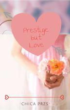 Prestige but Love by christoooowifeee