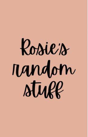 rosie's book of random by rxsie-rosalie-