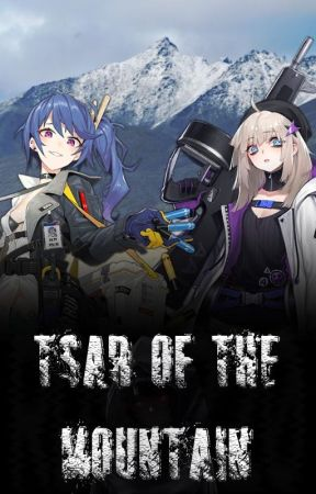 Tsar of the Mountain [Girls' Frontline Fanfiction] by Zeptora