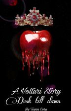 A Volturi Story- Dusk Till Dawn by Athenodora_Sulpicia