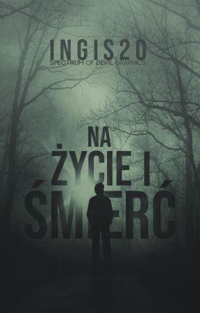 Na życie i śmierć by IngiS20