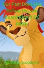 Our Past Does Not Define Us Lion Guard Kion X OC Alexis by destinycopley13