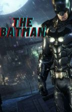 THE BATMAN by RandomWriter713
