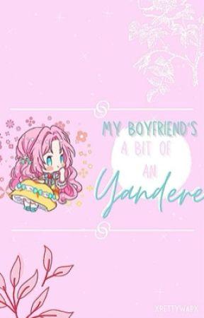 My Boyfriend's A Bit Of A Yandere! by XPettywapX