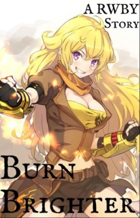 Burn Brighter: A RWBY Story (Yang Xiao Long x Male Reader) by Rubyfanguy12