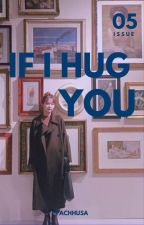 If I Hug You by fachhusa