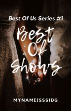 Best Of Shows (Best Of Us Series #1) [ONGOING] by mynameisssidg