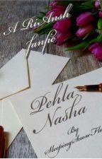 Pehla Nasha by SleepingSnowFlake