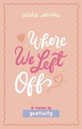 Where We Left Off (Cliché #2) by ynativity