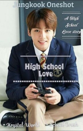 HIGH SCHOOL LOVE    JUNGKOOK ONESHOT by Krystal_World