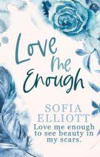 Love Me Enough by Sofia7Elliott