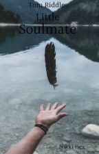 Tom Riddle's Little Soulmate by _notsosilentreader_