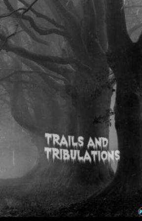 Trails and tribulations  by FUCKHOWUFEEL