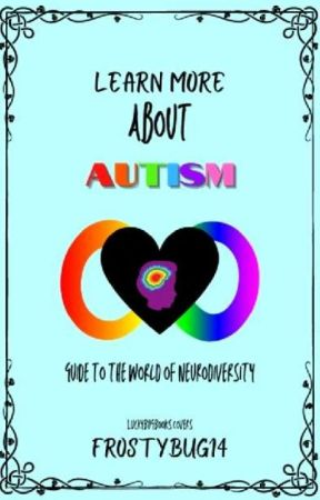 Learn More About Autism!    Guide To The World Of Neurodiversity by FrostyBug14