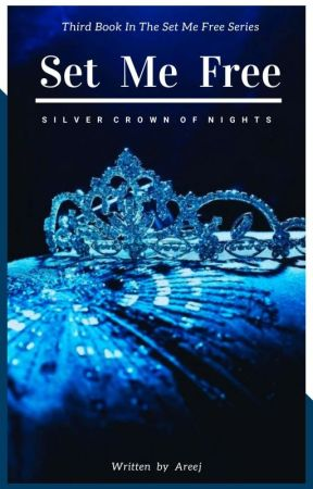 Set Me Free - Silver Crown of Nights (Book III in the SMF series) by SunshineAreej