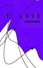 T' Love [Escribiendo] by Stweenkie