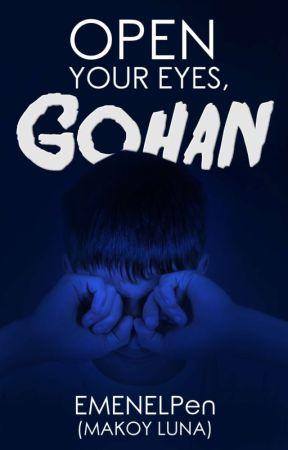 Open Your Eyes, Gohan (𝗦𝗼𝗼𝗻 𝗧𝗼 𝗕𝗲 𝗣𝘂𝗯𝗹𝗶𝘀𝗵𝗲𝗱 𝗨𝗻𝗱𝗲𝗿 𝗧𝗗𝗣) by EMENELPen