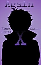 Again | Black Clover x MaleReader | by Rillson