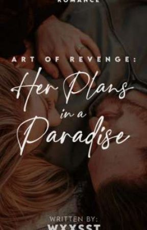 ART OF REVENGE: HER PLANS IN A PARADISE by wxxsst