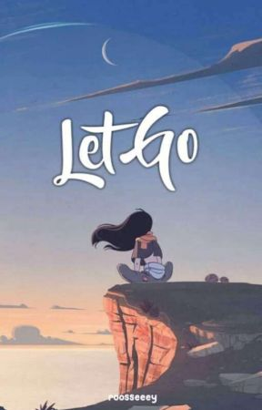 Let Go ✔️ by roosseeey