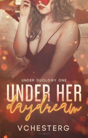 Under Her Daydream (UNDER DUOLOGY #1) by VChesterG
