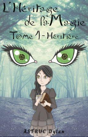 L'Héritage de la Magie, Tome 1 : Héritière by AstrucDylan