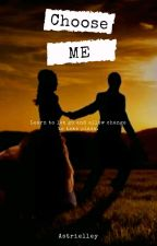 Choose Me (On- going)  by Astrielley