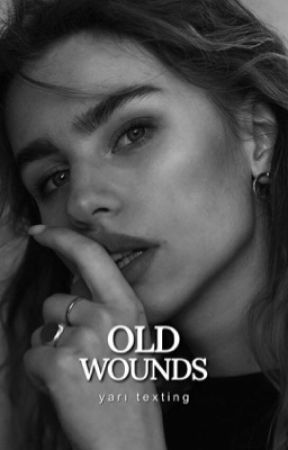 Old Wounds [yarı texting] by nigrumensis