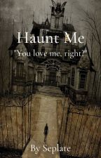 Haunt Me by Seplate_