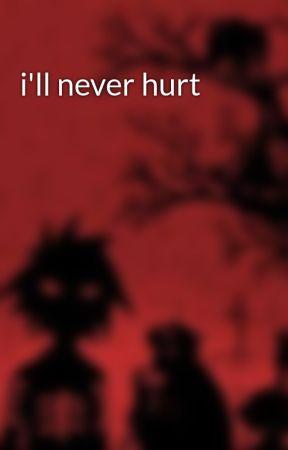 i'll never hurt by vampikyu