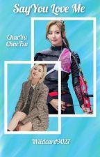 Say You Love Me (ChaeYu / ChaeTzu) by Wildcard9027