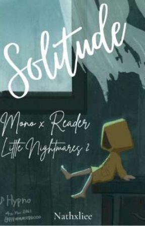 ≡ Solitude ˖⃗ ‣ Mono x Reader [AU!] ⸝⸝  by Nathxliee