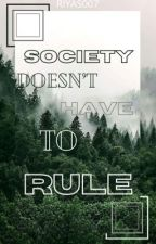 Society Doesn't Have To Rule by RIYAS007